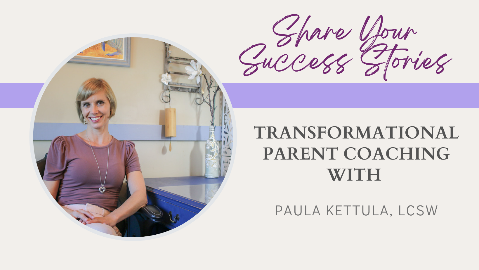 Share Your Success Stories Transformational Parent Coaching with Paula Kettula